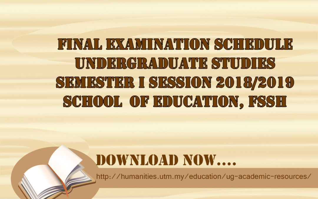 FINAL EXAMINATION SCHEDULE UNDERGRADUATE STUDIES SEMESTER I SESSION 2018/2019 SCHOOL  OF EDUCATION, FSSH