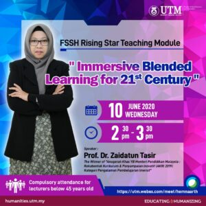 "FSSH RISING STAR TEACHING MODULE: ""IMMERSIVE BLENDED LEARNING FOR 21ST CENTURY"" @ https://utm.webex.com/meet/hemnaarth"